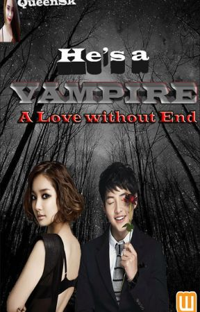 He's A Vampire (A Love without End) [COMPLETED]  by QueenSk_11