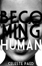 Becoming Human (Editing) by CelesteTheWriter