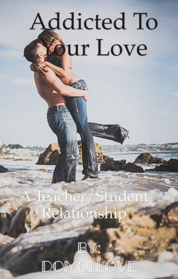 Addicted To Your Love (Teacher/Student Relationship)