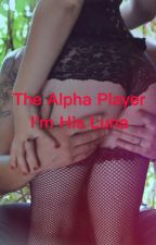 The alpha player I'm his Luna (unedited) by Mayasmummy