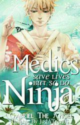 Medics Save Lives But So Do Ninja  by Yukimoto-Namikaze