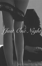 Just One Night #1  by xxinlovewith50Centxx