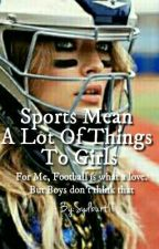 Sports mean alot of things to girls by sydburt11