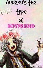 Juuzou's The Type Of Boyfriend © by Kanika-