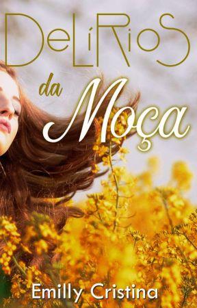 Delírios da Moça by XemillyCS