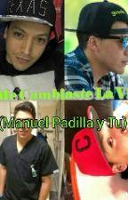 Tu me cambiaste la vida. (Manuel Padilla y Tu) TERMINADA by VickyCasio