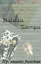Maldito tiempo (Editando) by amante_Punchan