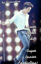 Immer Wieder Du... (Super Junior Fanfiction) by Tirasumisa
