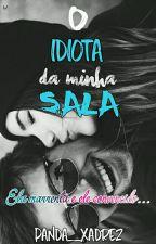 O Idiota Da Minha Sala (Concluido) by Panda_Xadrez
