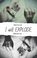 I will EXPLODE by Dominalove