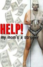 HELP! My Mom's A Stripper! • Blac Chyna by MiMi_Martini
