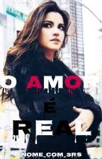 O amor é real by Nome_com_3Rs
