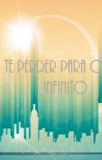Te perder para o infinito by GabrielOliveira065