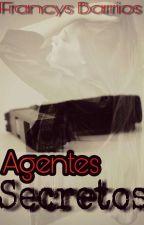 Agentes Secretos. -Editando- by Francys_Barrios25