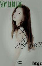 Soy rebelde ¿Y que?(Levi X Lectora) [TERMINADA] by _ktgc_