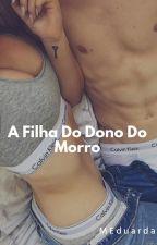 A Filha Do Dono Do Morro [HIATUS] by MEduardaD