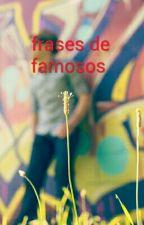 Frases Dos Famosos by CamilleGReisMelnio
