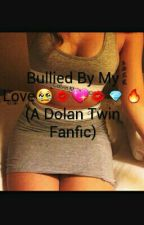 Bullied By My Love (A Dolan Twin Fanfic) by AvelissaXoxo