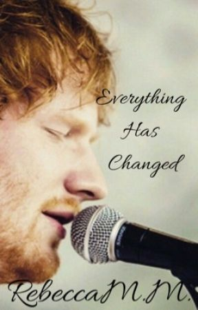 Everything Has Changed - E. Sheeran (ON HIATUS) by hardcorefangirl4ever