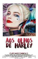 Aos Olhos De Harley by CupcakeComBolo
