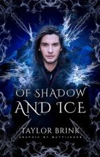 Of Shadow and Ice (Watty's 2016) by ShamelesslyImperfect