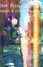 One Final Story (Kakashi X Original Character) by Mama_Reii