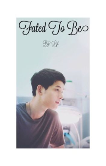Fated To Be (Song Joong Ki fanfiction)