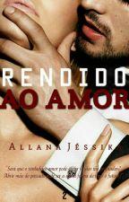 Rendido ao Amor  #Wattys2016 by allanajessika7
