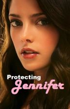 Protecting Jennifer [COMPLETED] by AlexTom123