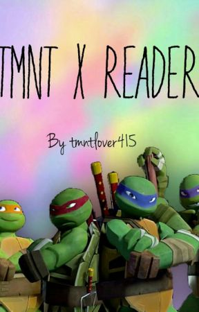 TMNT X Reader (REQUESTS ARE CLOSED) - Leo × Karai - Wattpad