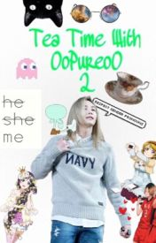 Tea Time With OoPureoO 2 by OoPureoO