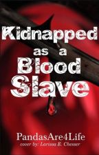 Kidnapped As a Blood Slave  by PandasAre4Life