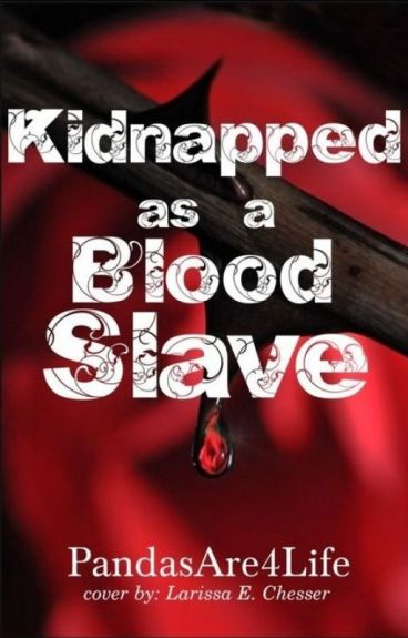 Kidnapped As a Blood Slave (#Watty 2016)