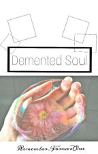 Demented Soul {lwt} by Remember_ForeverOne