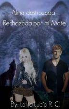 """Alma destrozada I """"Rechazada por mi Mate"""" [Terminada y Editando] by Karen950"""
