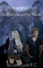 "Alma destrozada I ""Rechazada por mi Mate"" [COMPLETO] by Karen950"