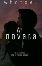 A Novata / EM REVISÃO by Whotae_