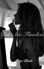 You Are Flawless {Wattys2017} by flower_qveen