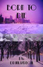Born To Die. by drunkjxregui