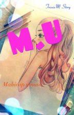 M.U by TrixxieM
