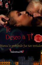 "TE DESEO A TI  (#2 Serie ""Las Solteronas al Poder"") by valentina21r"