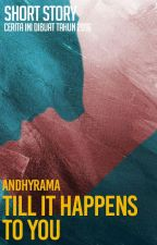 Short Story: Till It Happens To You 「END」 by andhyrama