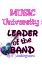 MUSIC UNIVERSITY: Leader of the Band by touchinghearts