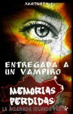 Entregada A Un Vampiro: Memorias Perdidas by Beaglegirl_1