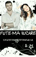 Fute-ma Iubire  by StefaniaStefania2002