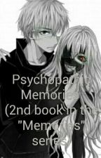 "Psychopathic Memories (Book 2 In The ""Memories"" Series) by __Ken_Kaneki_Kun__"