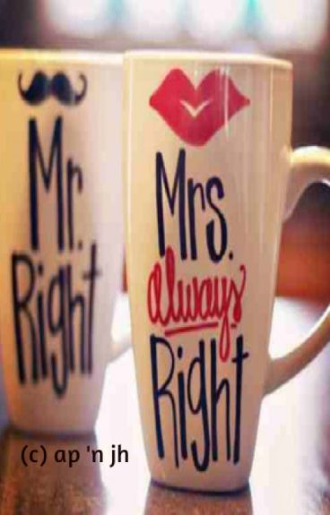 Mr. Right & Mrs. Always Right by AlonePrincess