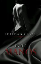 EN SUS MANOS   by SoledadCasas