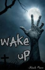 Wake Up - The End is the New Beginning! by akashmane15