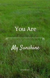 You Are My Sunshine by nursarahsafari